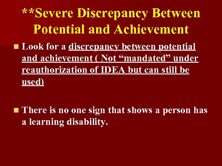 **Severe Discrepancy Between Potential and Achievement n Look for a discrepancy between potential and