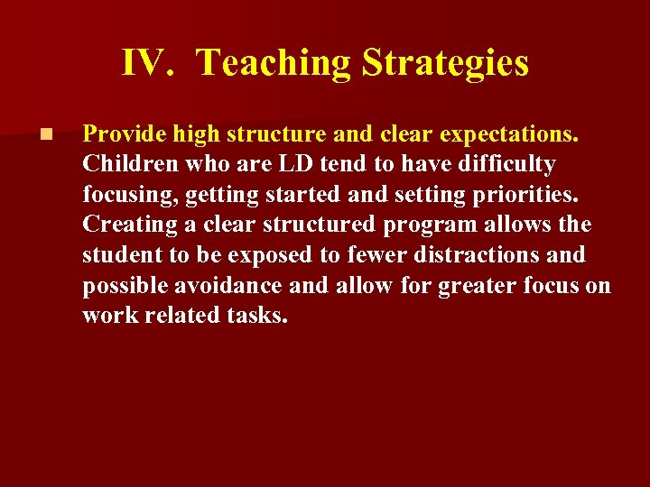 IV. Teaching Strategies n Provide high structure and clear expectations. Children who are LD