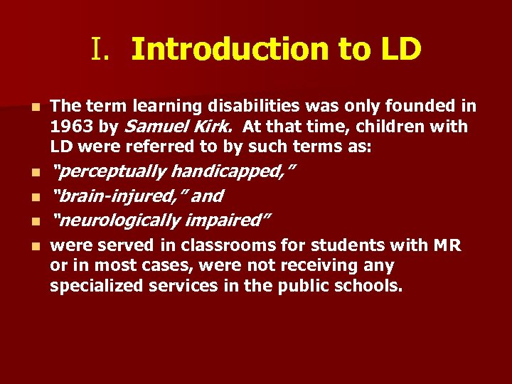 I. Introduction to LD n The term learning disabilities was only founded in 1963