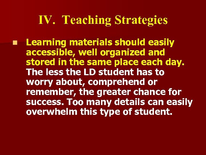 IV. Teaching Strategies n Learning materials should easily accessible, well organized and stored in