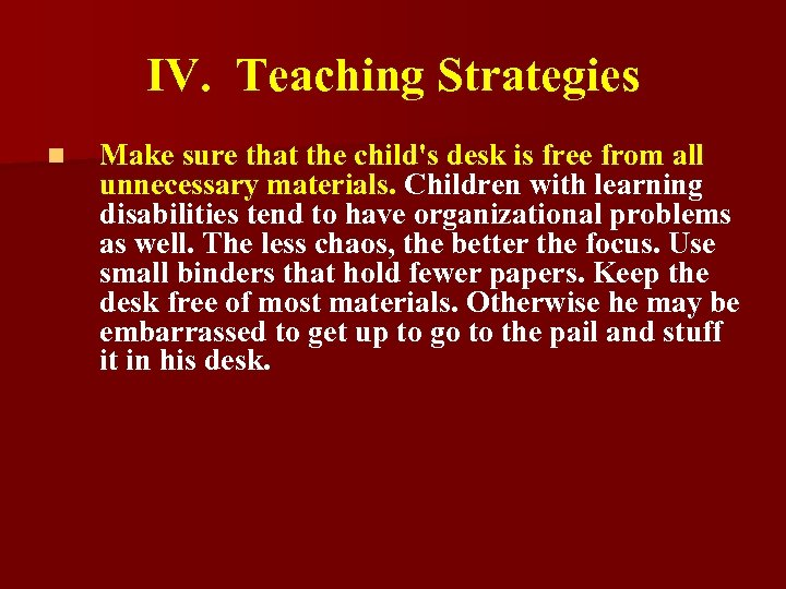 IV. Teaching Strategies n Make sure that the child's desk is free from all