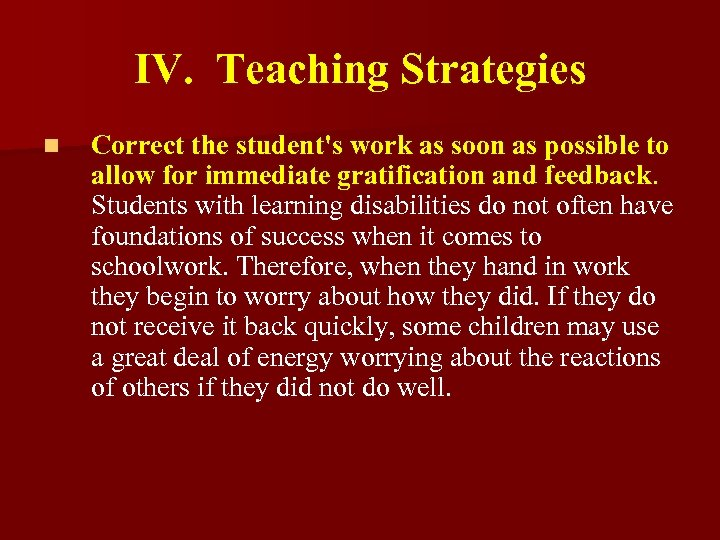 IV. Teaching Strategies n Correct the student's work as soon as possible to allow