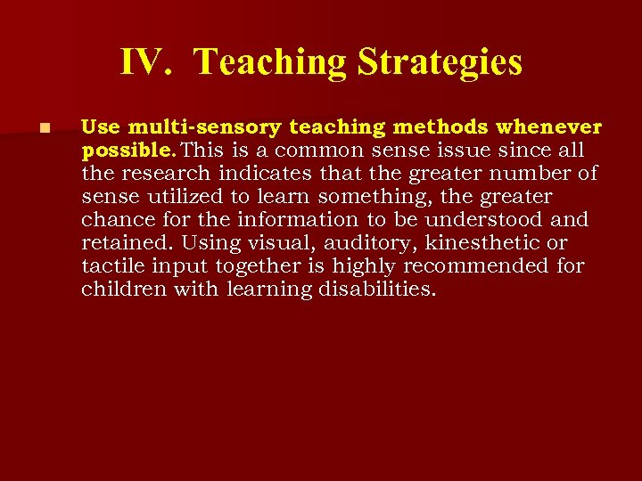 IV. Teaching Strategies n Use multi-sensory teaching methods whenever possible. This is a common