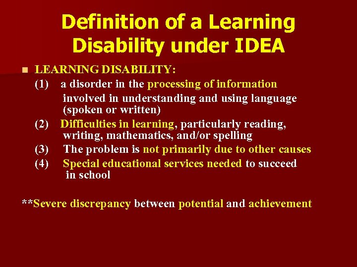 Definition of a Learning Disability under IDEA n LEARNING DISABILITY: (1) a disorder in
