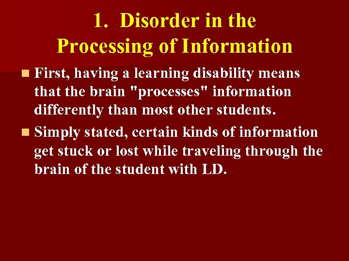 1. Disorder in the Processing of Information n First, having a learning disability means