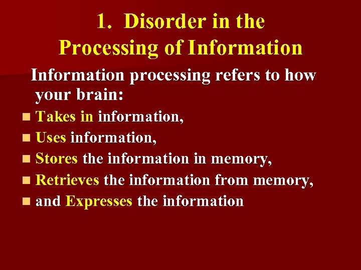 1. Disorder in the Processing of Information processing refers to how your brain: n