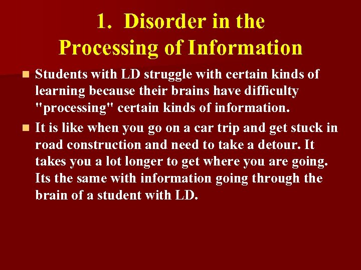 1. Disorder in the Processing of Information Students with LD struggle with certain kinds