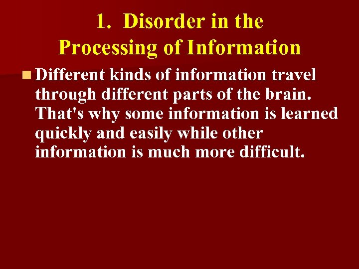 1. Disorder in the Processing of Information n Different kinds of information travel through