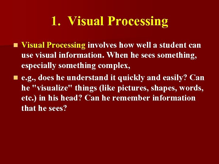 1. Visual Processing involves how well a student can use visual information. When he