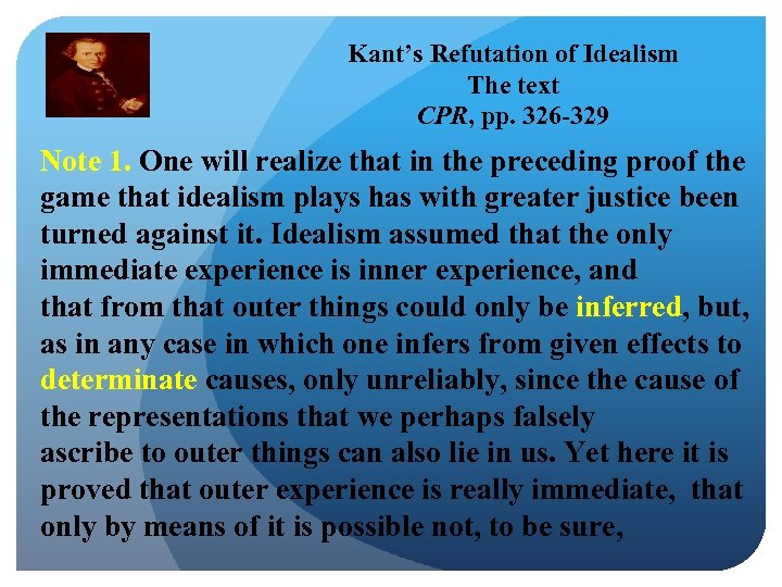 Kant's Refutation of Idealism The text CPR, pp. 326 -329 Note 1. One will