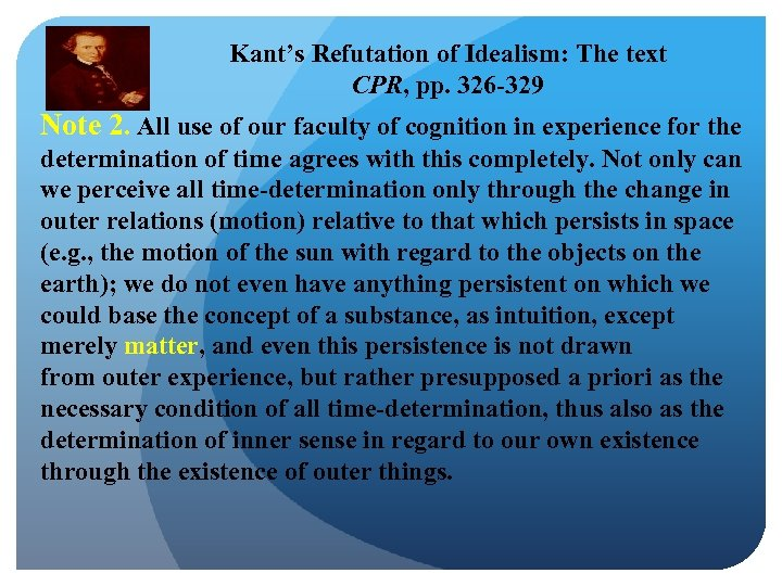 Kant's Refutation of Idealism: The text CPR, pp. 326 -329 Note 2. All use