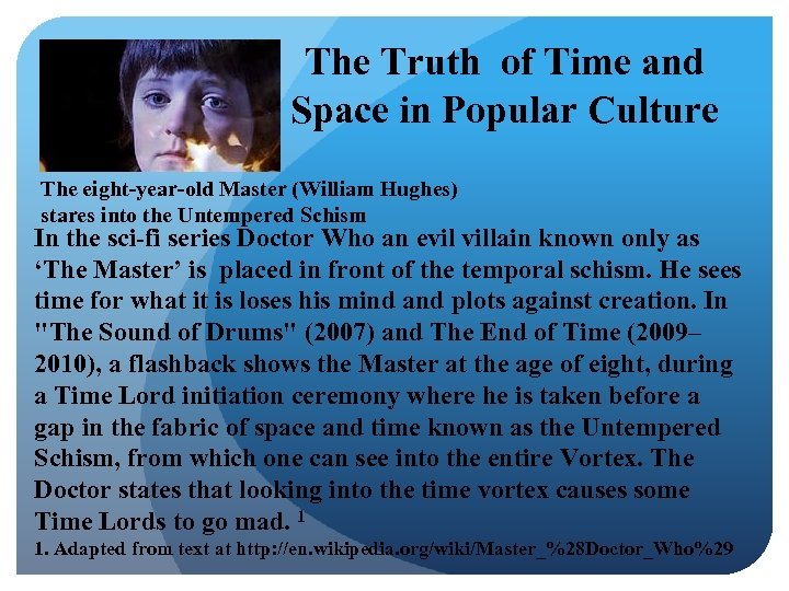 The Truth of Time and Space in Popular Culture The eight-year-old Master (William Hughes)