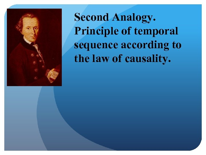 Second Analogy. Principle of temporal sequence according to the law of causality.
