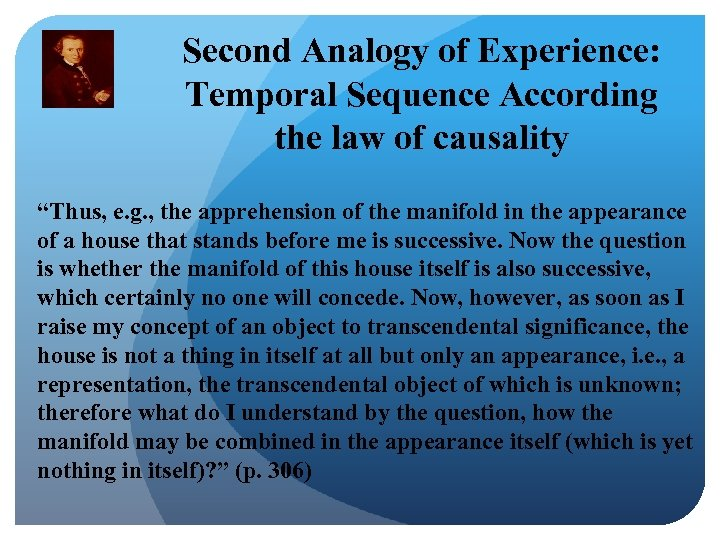 "Second Analogy of Experience: Temporal Sequence According the law of causality ""Thus, e. g."