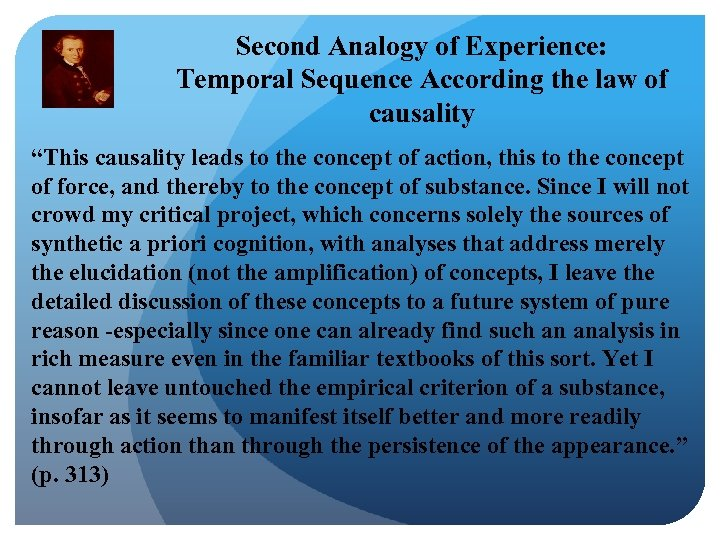"Second Analogy of Experience: Temporal Sequence According the law of causality ""This causality leads"