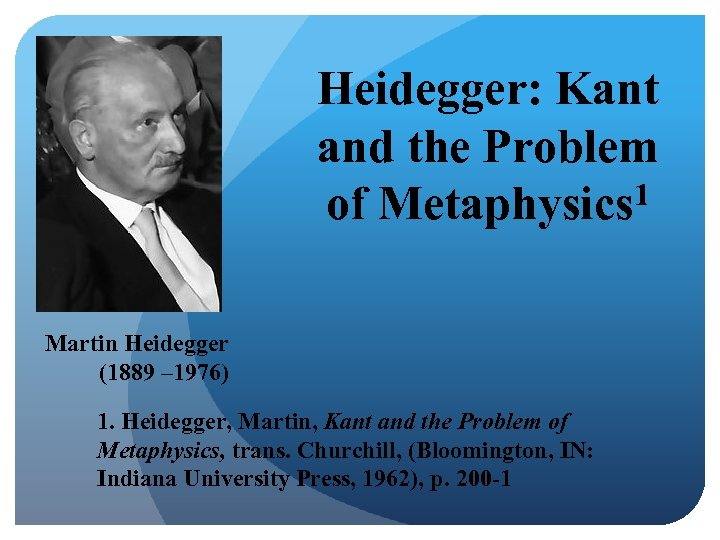 Heidegger: Kant and the Problem of Metaphysics 1 Martin Heidegger (1889 – 1976) 1.