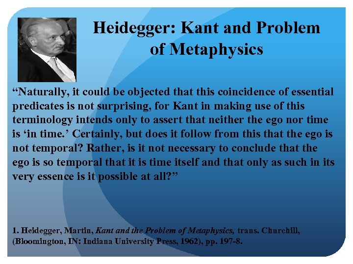 "Heidegger: Kant and Problem of Metaphysics ""Naturally, it could be objected that this coincidence"