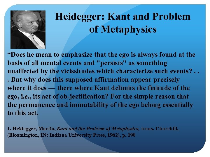 "Heidegger: Kant and Problem of Metaphysics ""Does he mean to emphasize that the ego"