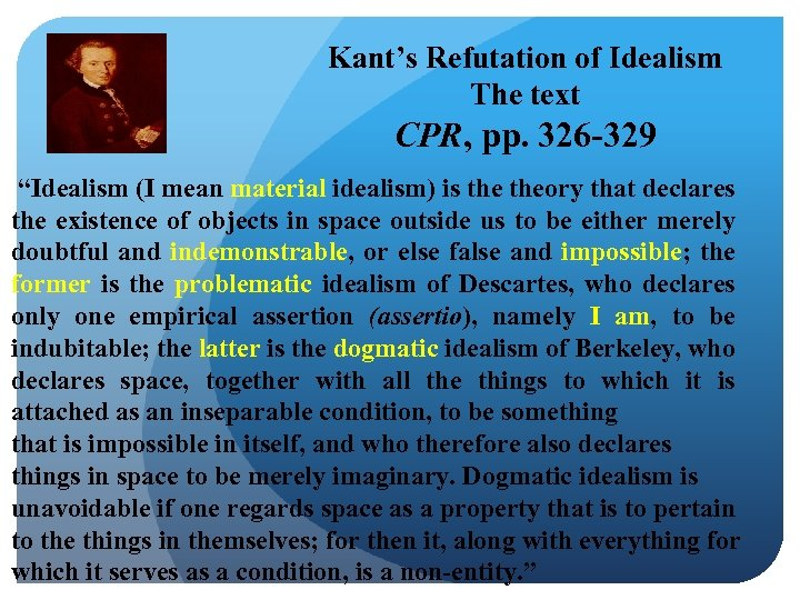 "Kant's Refutation of Idealism The text CPR, pp. 326 -329 ""Idealism (I mean material"