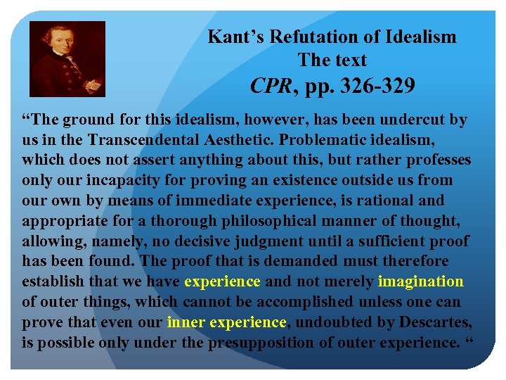 "Kant's Refutation of Idealism The text CPR, pp. 326 -329 ""The ground for this"