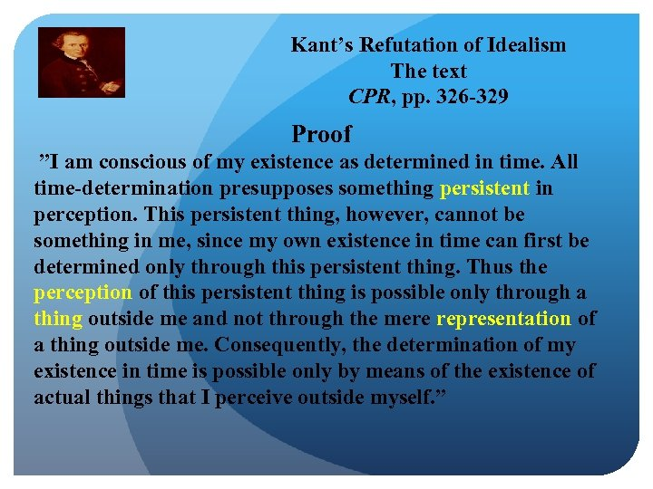 "Kant's Refutation of Idealism The text CPR, pp. 326 -329 Proof ""I am conscious"