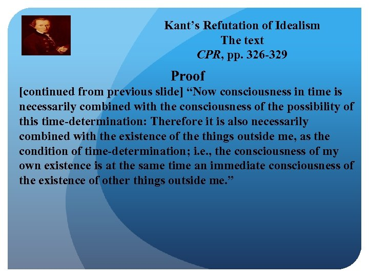 Kant's Refutation of Idealism The text CPR, pp. 326 -329 Proof [continued from previous