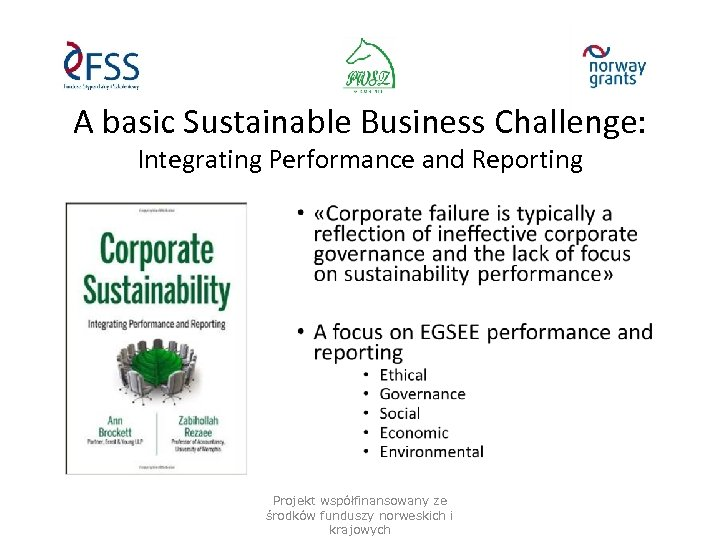 A basic Sustainable Business Challenge: Integrating Performance and Reporting Projekt współfinansowany ze środków funduszy