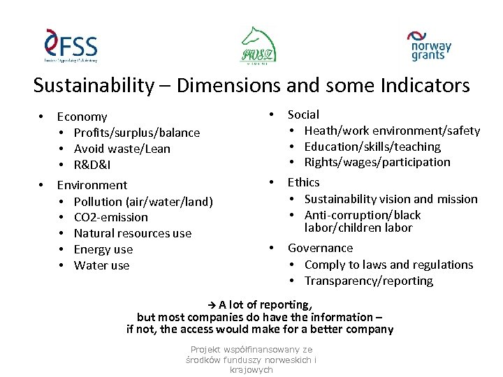 Sustainability – Dimensions and some Indicators • Economy • Profits/surplus/balance • Avoid waste/Lean •