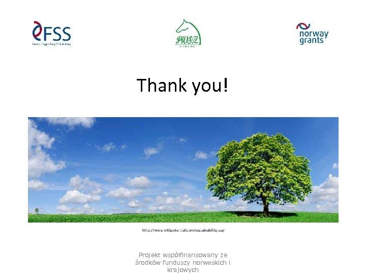 Thank you! Projekt współfinansowany ze środków funduszy norweskich i krajowych