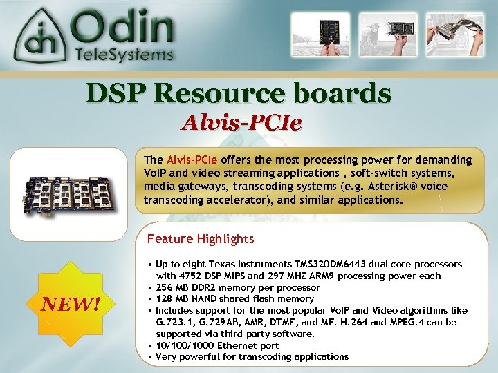 DSP Resource boards Alvis-PCIe The Alvis-PCIe offers the most processing power for demanding Vo.