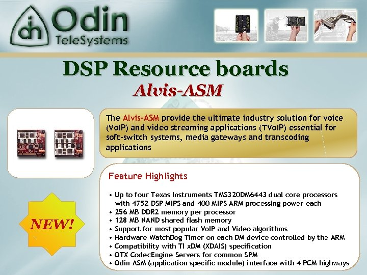 DSP Resource boards Alvis-ASM The Alvis-ASM provide the ultimate industry solution for voice (Vo.