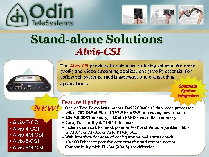 Stand-alone Solutions Alvis-CSI The Alvis-CSI provides the ultimate industry solution for voice (Vo. IP)