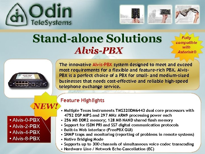 Stand-alone Solutions Alvis-PBX Fully compatible with Asterisk® The innovative Alvis-PBX system designed to meet