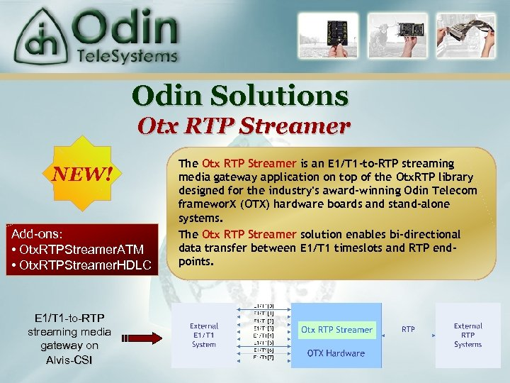 Odin Solutions Otx RTP Streamer NEW! Add-ons: • Otx. RTPStreamer. ATM • Otx. RTPStreamer.