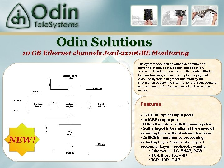 Odin Solutions 10 GB Ethernet channels Jord-2 x 10 GBE Monitoring The system provides