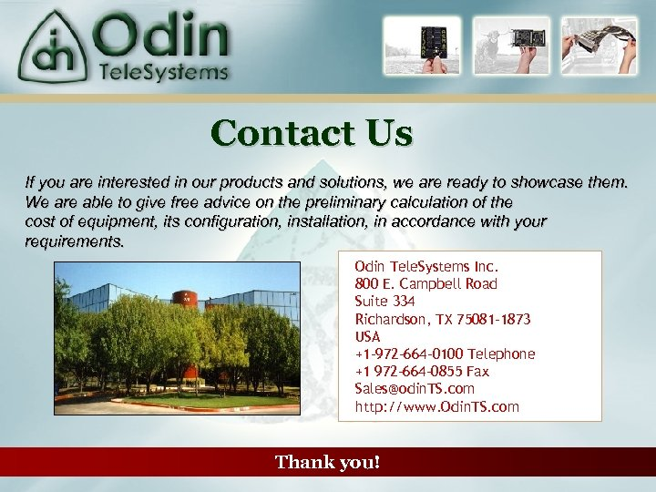 Contact Us If you are interested in our products and solutions, we are ready