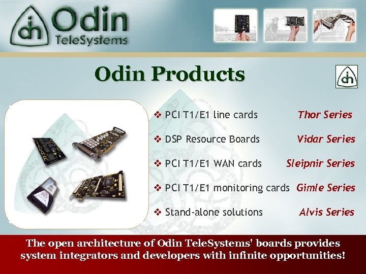 Odin Products v PCI T 1/E 1 line cards Thor Series v DSP Resource