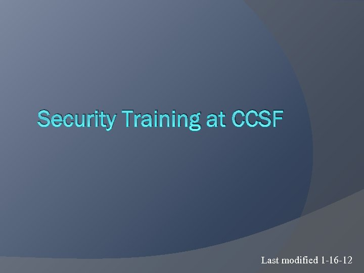 Security Training at CCSF Last modified 1 -16 -12