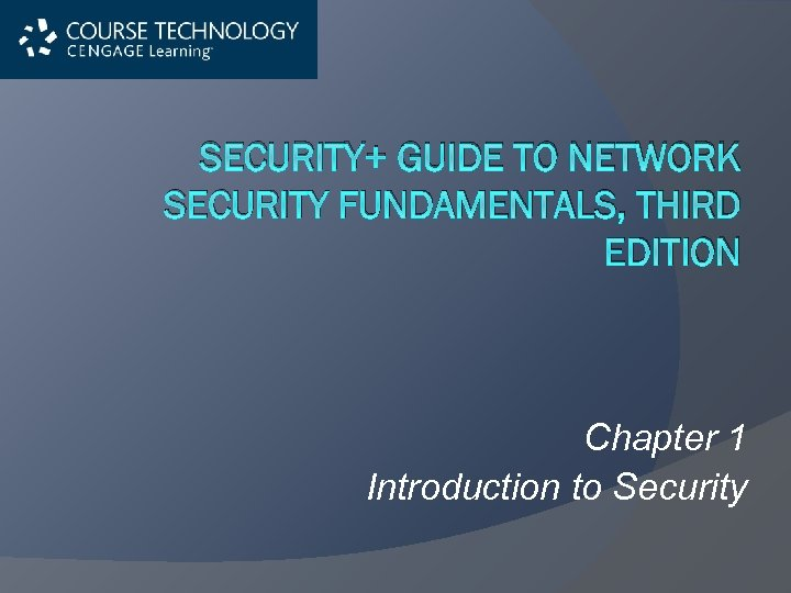 SECURITY+ GUIDE TO NETWORK SECURITY FUNDAMENTALS, THIRD EDITION Chapter 1 Introduction to Security