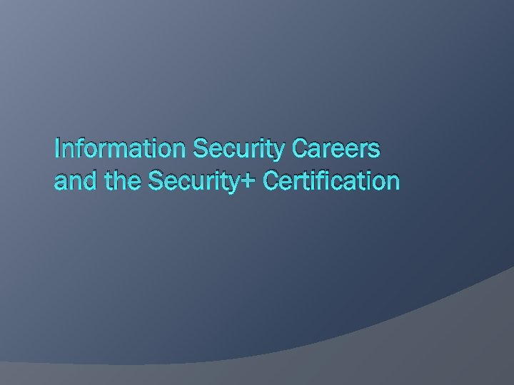 Information Security Careers and the Security+ Certification