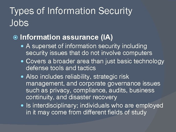 Types of Information Security Jobs Information assurance (IA) A superset of information security including