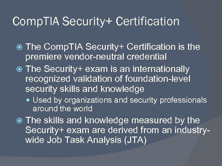 Comp. TIA Security+ Certification The Comp. TIA Security+ Certification is the premiere vendor-neutral credential