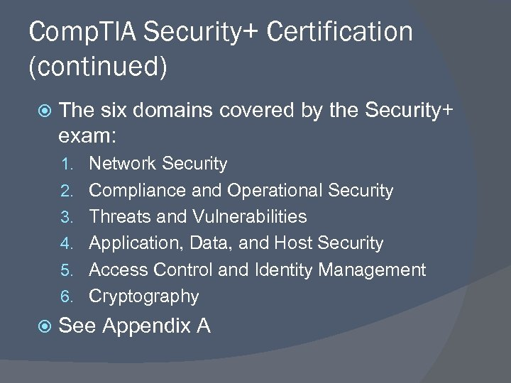 Comp. TIA Security+ Certification (continued) The six domains covered by the Security+ exam: 1.