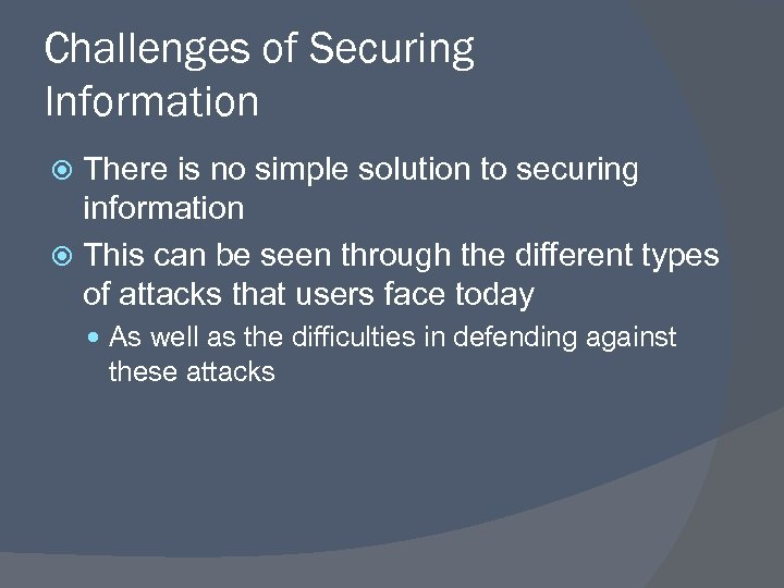 Challenges of Securing Information There is no simple solution to securing information This can