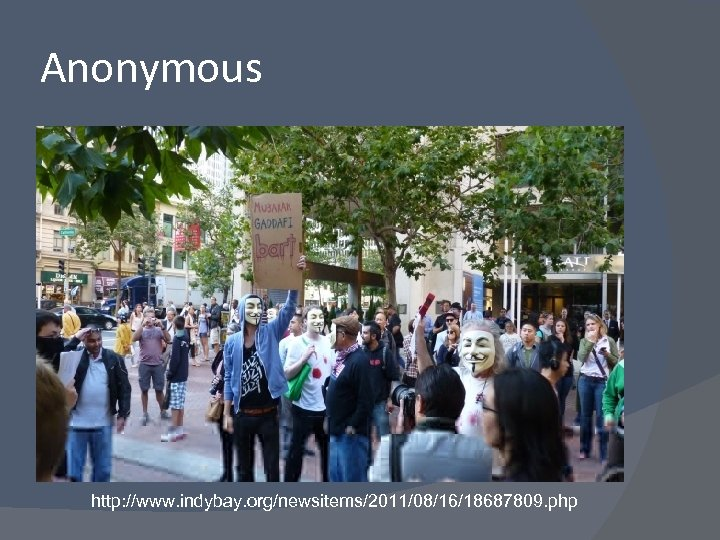 Anonymous http: //www. indybay. org/newsitems/2011/08/16/18687809. php