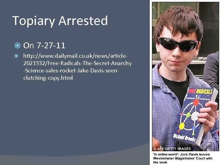 Topiary Arrested On 7 -27 -11 http: //www. dailymail. co. uk/news/article 2021332/Free-Radicals-The-Secret-Anarchy -Science-sales-rocket-Jake-Davis-seenclutching-copy. html
