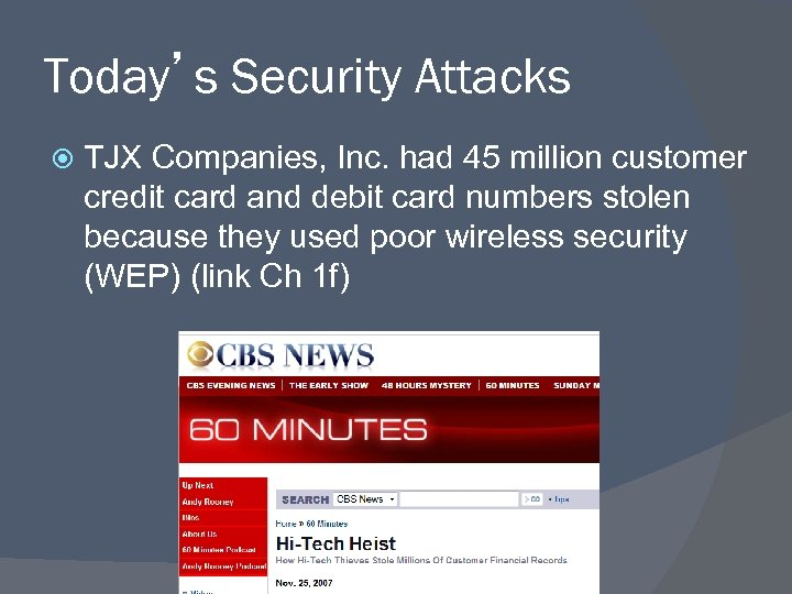 Today's Security Attacks TJX Companies, Inc. had 45 million customer credit card and debit