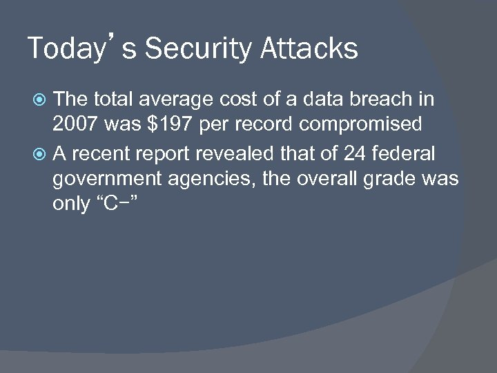 Today's Security Attacks The total average cost of a data breach in 2007 was