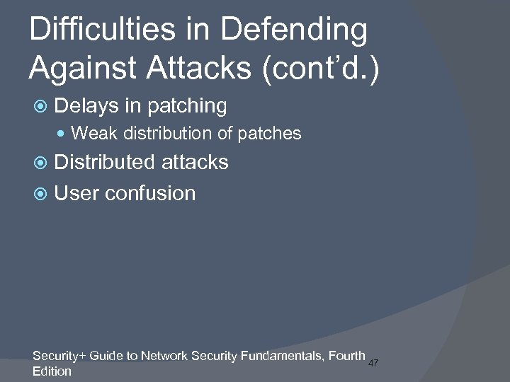 Difficulties in Defending Against Attacks (cont'd. ) Delays in patching Weak distribution of patches