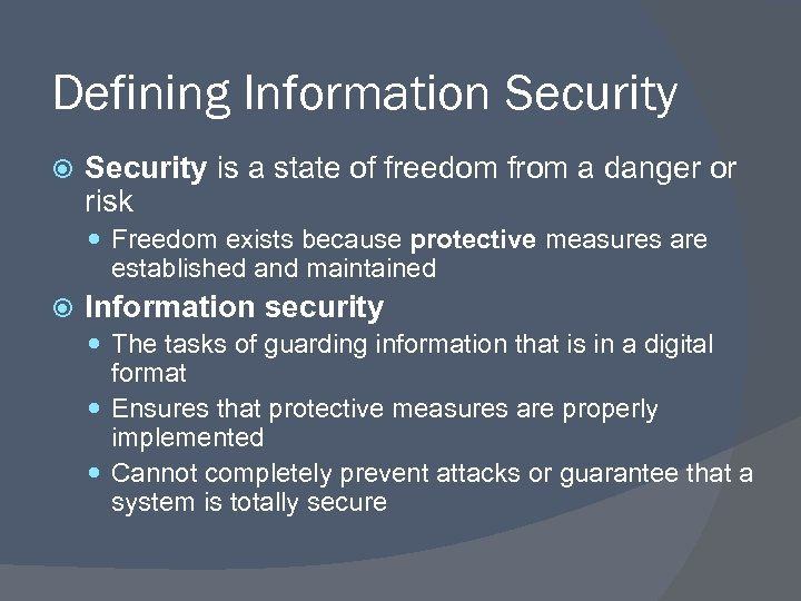 Defining Information Security is a state of freedom from a danger or risk Freedom